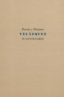 Poesía y pintura. Velázquez. IV Centenario
